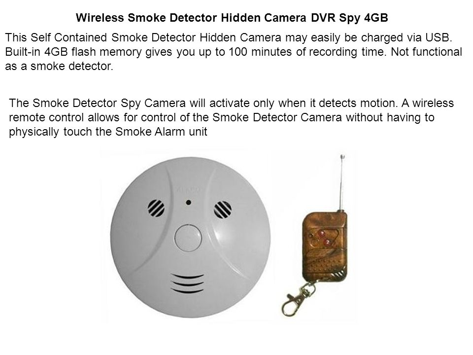 Wireless Smoke Detector Hidden Camera DVR Spy 4GB The Smoke Detector Spy Camera will activate only when it detects motion. A wireless remote control a