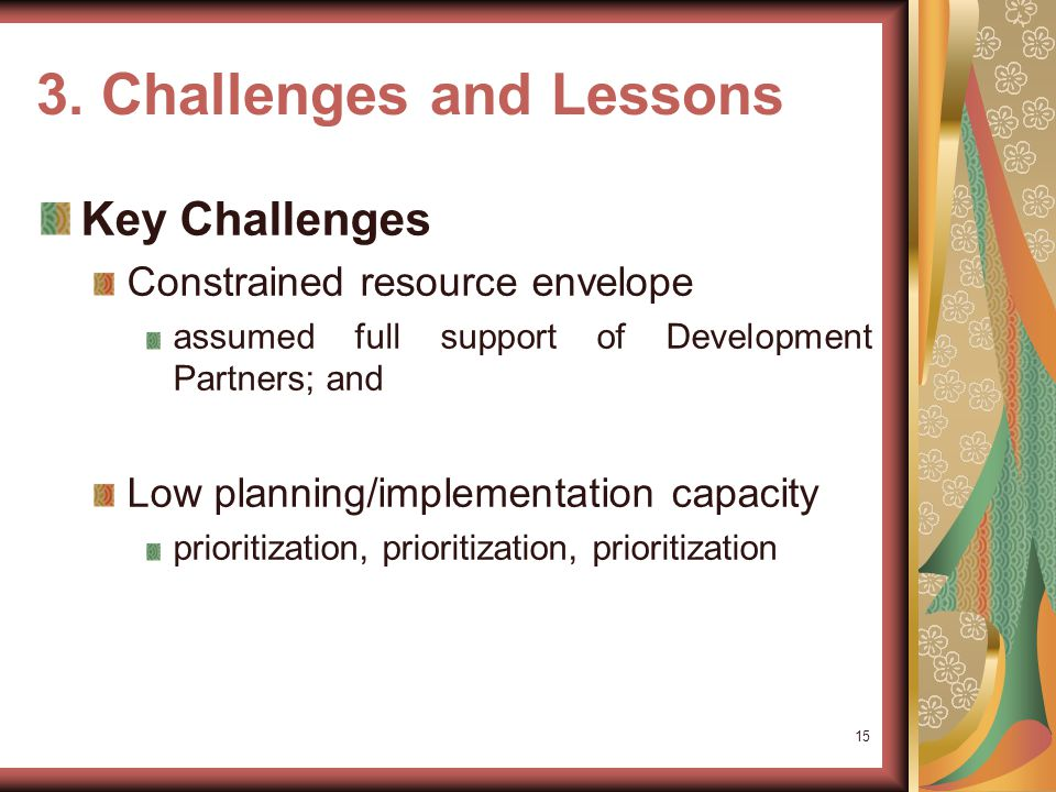 2. …Practice Contd Risks and Mitigation Perceived Risks Failure to mobilize adequate funds (Low) Inability to build requisite capacity (Low) : –Implem