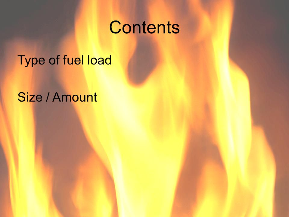 Contents Type of fuel load Size / Amount