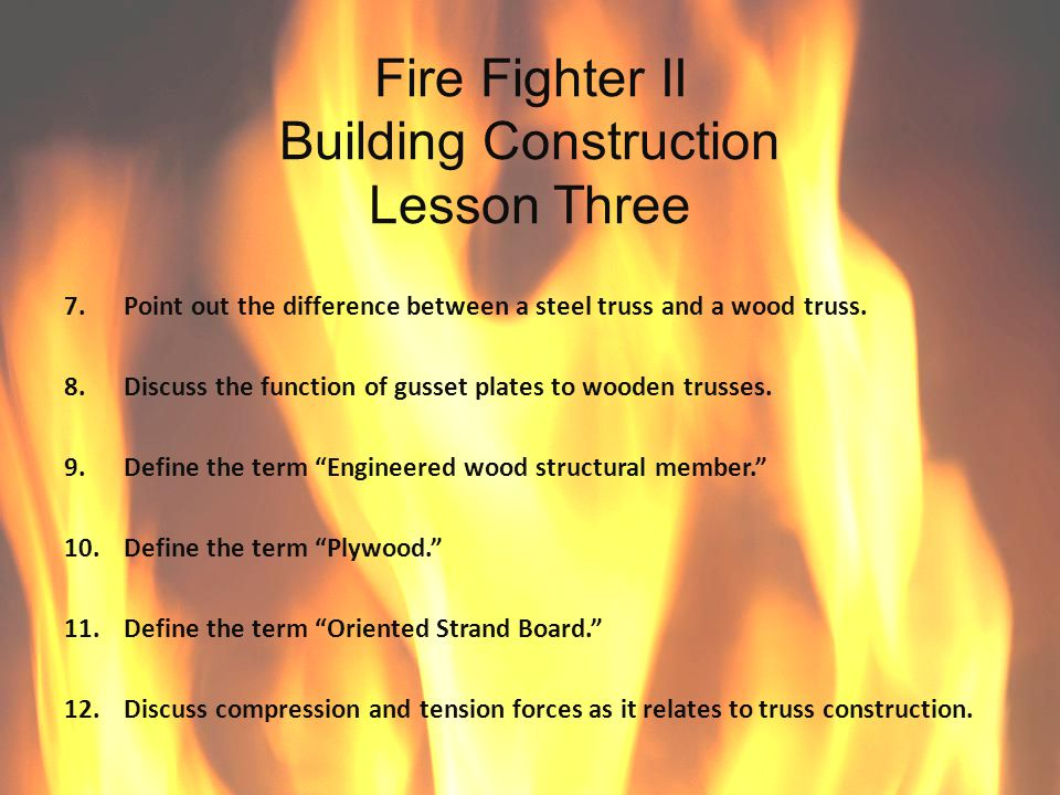 Fire Fighter II Building Construction Lesson Three ENABLING OBJECTIVE#2 The Firefighter II candidate shall describe in writing, the reaction of lightweight structural components to fire.