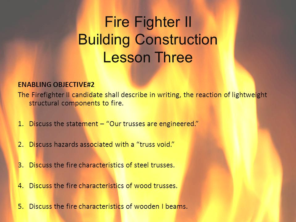 Fire Fighter II Building Construction Lesson Three ENABLING OBJECTIVE#2 The Firefighter II candidate shall describe in writing, the reaction of lightw