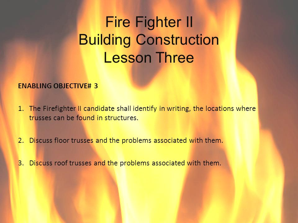 Fire Fighter II Fire Behavior Lesson Two ENABLING OBJECTIVE #3 The Fire Fighter II candidate shall correctly describe in writing why recognizing observations in reading smoke and the warning signs of hostile fire events is important.