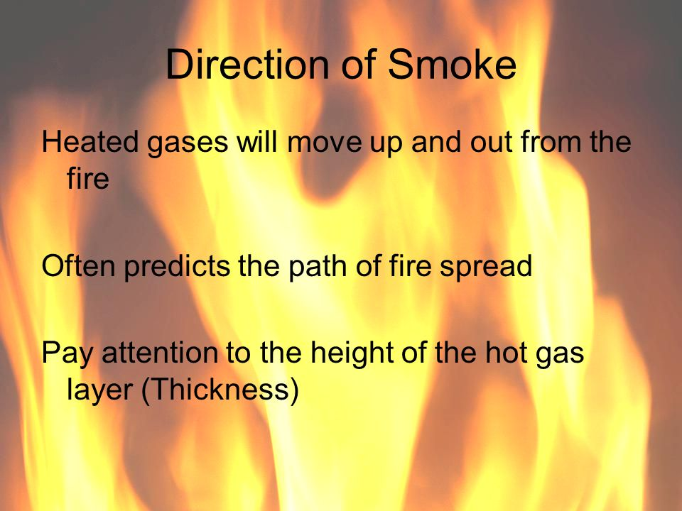 Tricks When making entry-look at the direction of the smoke and the fresh air.