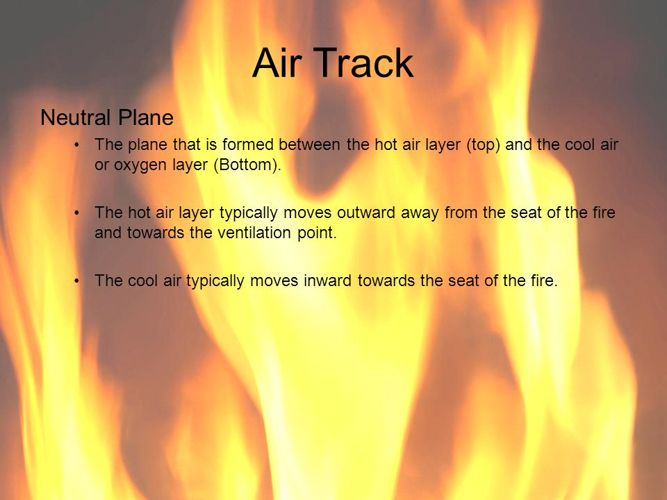 Air Track Neutral Plane The plane that is formed between the hot air layer (top) and the cool air or oxygen layer (Bottom). The hot air layer typicall