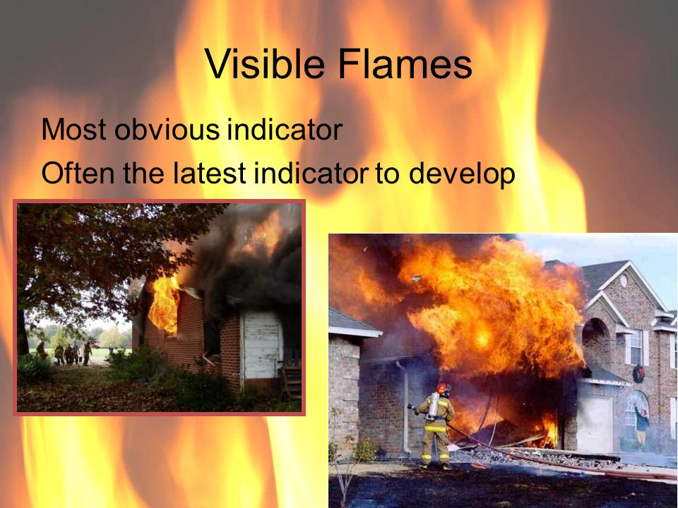 Visible Flames Most obvious indicator Often the latest indicator to develop