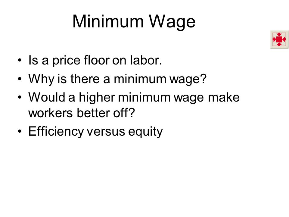 The Labor Market and the Minimum Wage Minimum wage is a price floor.