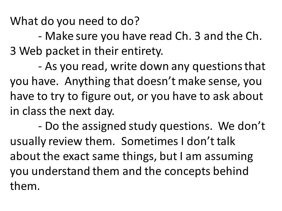 What do you need to do. - Make sure you have read Ch.