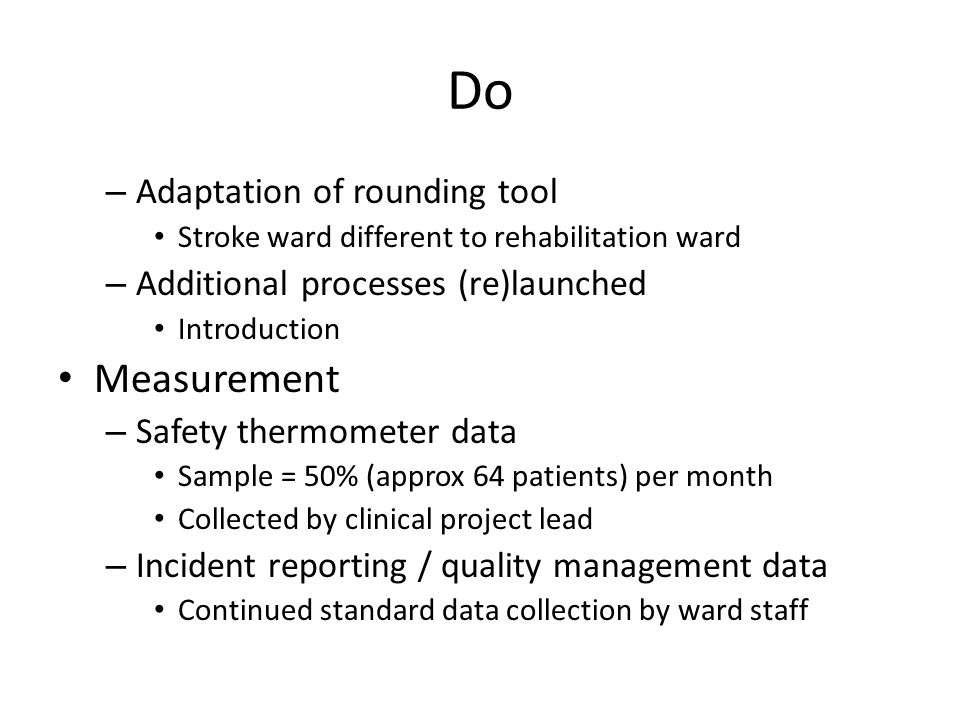 Do – Adaptation of rounding tool Stroke ward different to rehabilitation ward – Additional processes (re)launched Introduction Measurement – Safety th
