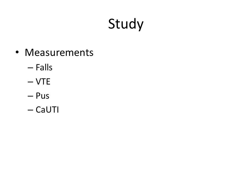 Study Measurements – Falls – VTE – Pus – CaUTI