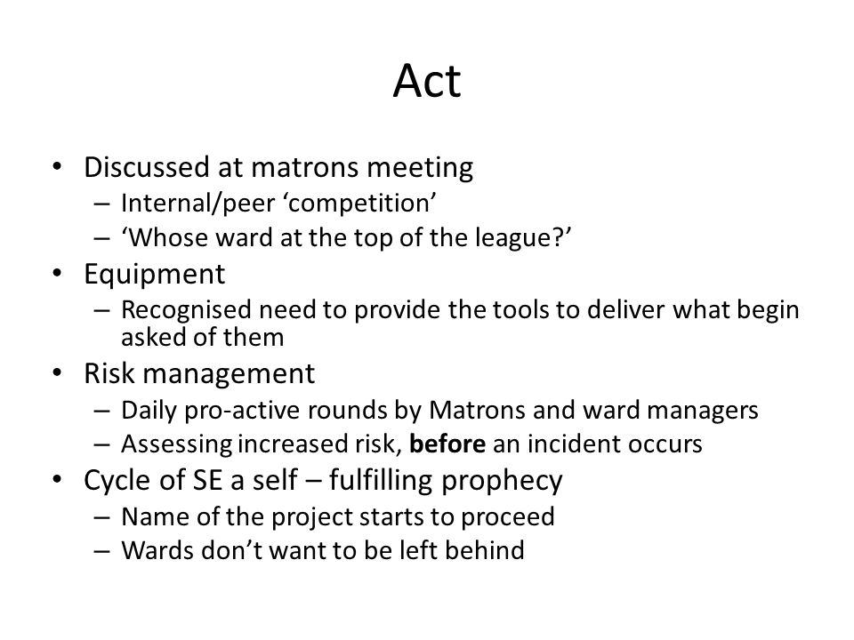 Act Discussed at matrons meeting – Internal/peer competition – Whose ward at the top of the league? Equipment – Recognised need to provide the tools t