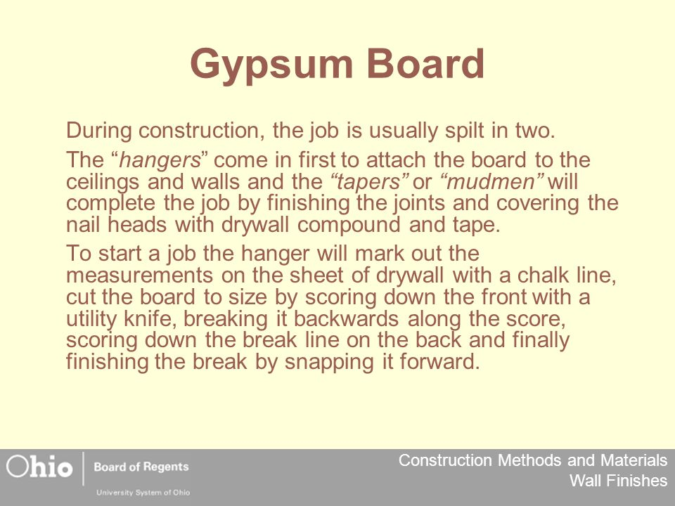 Construction Methods and Materials Wall Finishes Gypsum Board During construction, the job is usually spilt in two.