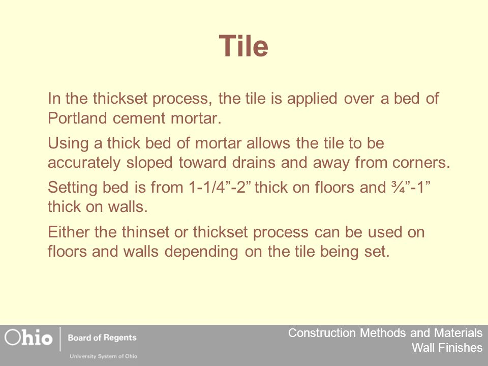 Construction Methods and Materials Wall Finishes Tile In the thickset process, the tile is applied over a bed of Portland cement mortar.