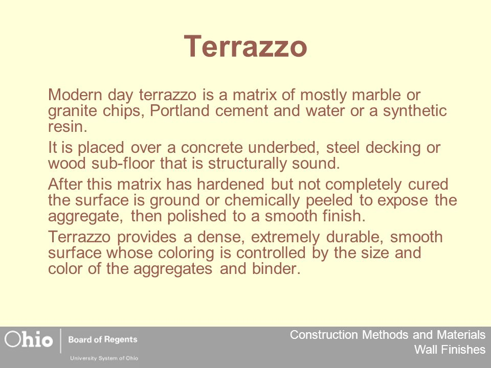 Construction Methods and Materials Wall Finishes Terrazzo Modern day terrazzo is a matrix of mostly marble or granite chips, Portland cement and water or a synthetic resin.