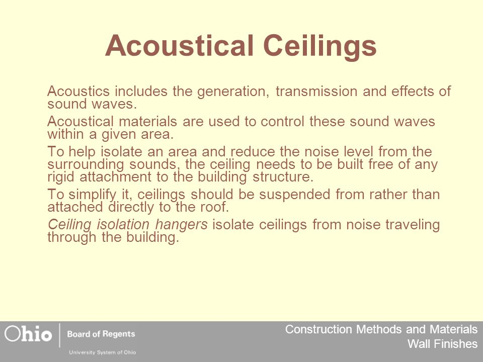 Construction Methods and Materials Wall Finishes Acoustical Ceilings Acoustics includes the generation, transmission and effects of sound waves.