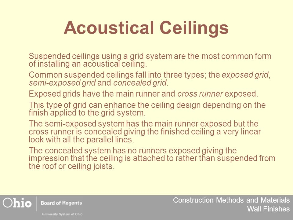 Construction Methods and Materials Wall Finishes Acoustical Ceilings Suspended ceilings using a grid system are the most common form of installing an acoustical ceiling.