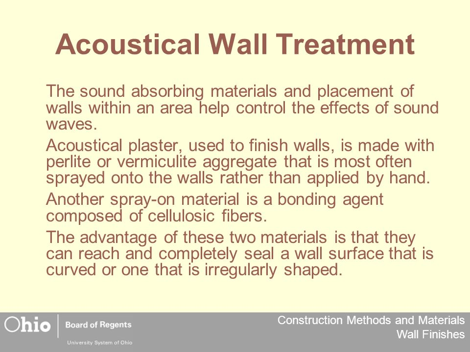 Construction Methods and Materials Wall Finishes Acoustical Wall Treatment The sound absorbing materials and placement of walls within an area help control the effects of sound waves.