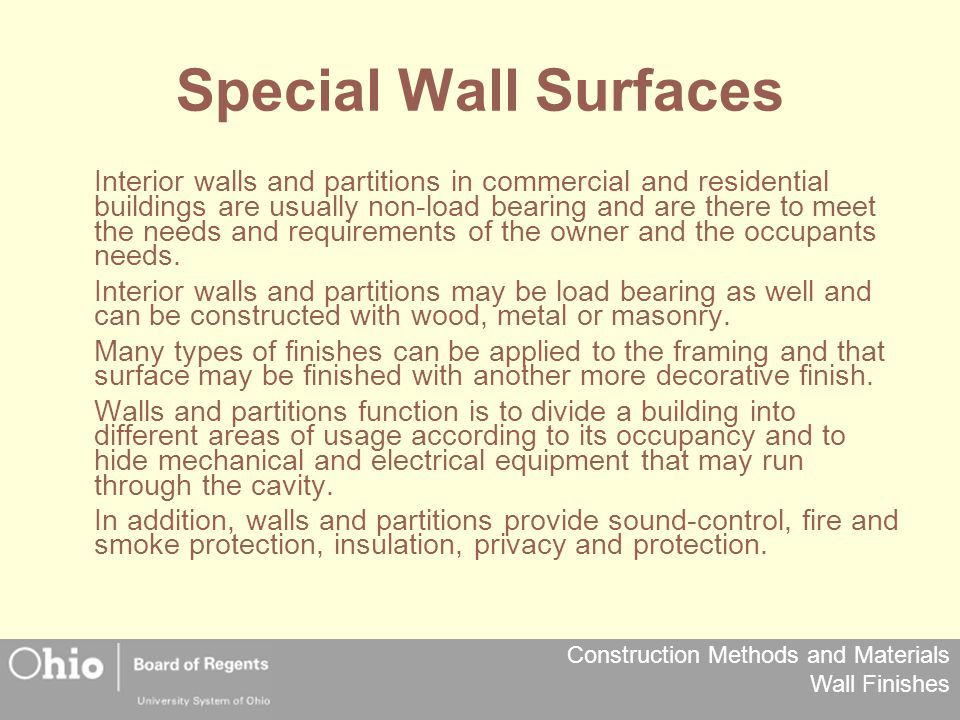 Construction Methods and Materials Wall Finishes Special Wall Surfaces Interior walls and partitions in commercial and residential buildings are usually non-load bearing and are there to meet the needs and requirements of the owner and the occupants needs.