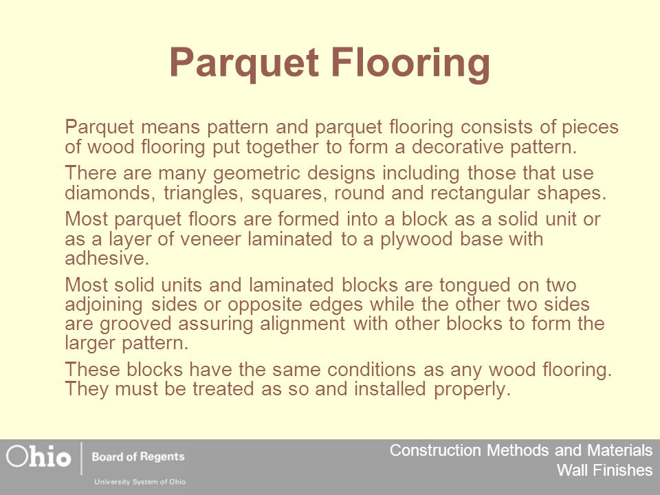 Construction Methods and Materials Wall Finishes Parquet Flooring Parquet means pattern and parquet flooring consists of pieces of wood flooring put together to form a decorative pattern.