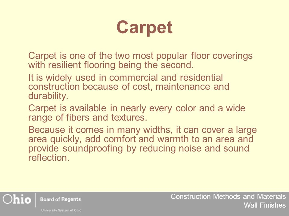 Construction Methods and Materials Wall Finishes Carpet Carpet is one of the two most popular floor coverings with resilient flooring being the second.
