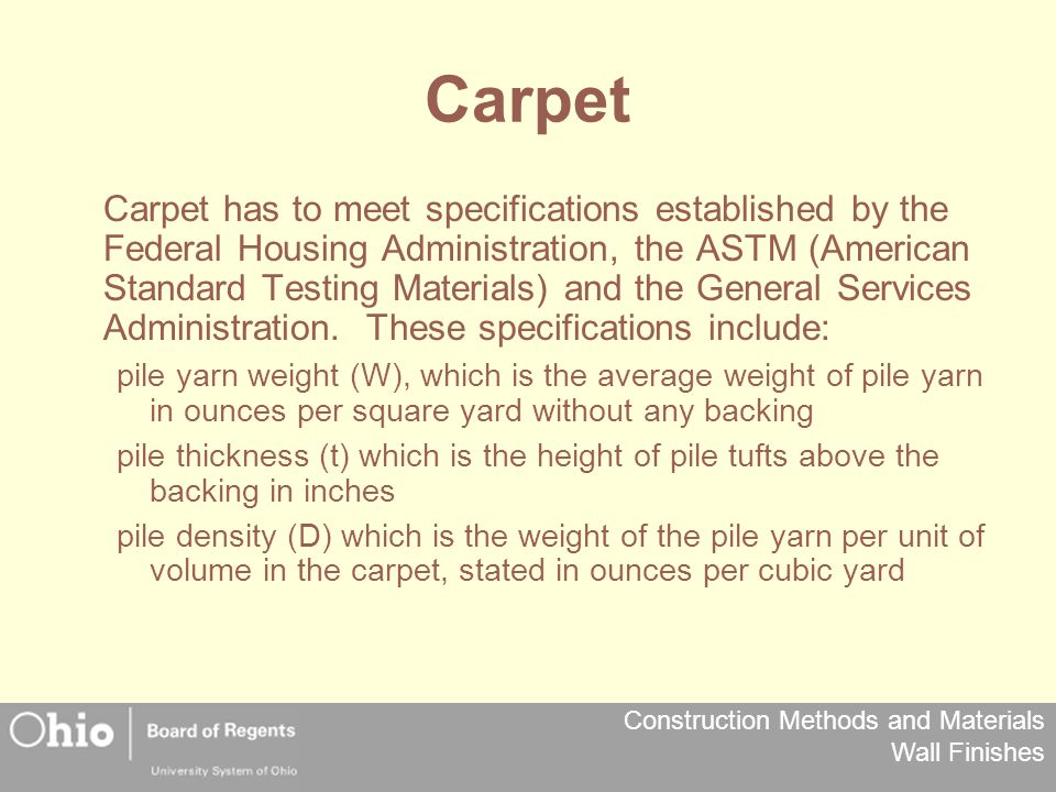 Construction Methods and Materials Wall Finishes Carpet Carpet has to meet specifications established by the Federal Housing Administration, the ASTM (American Standard Testing Materials) and the General Services Administration.