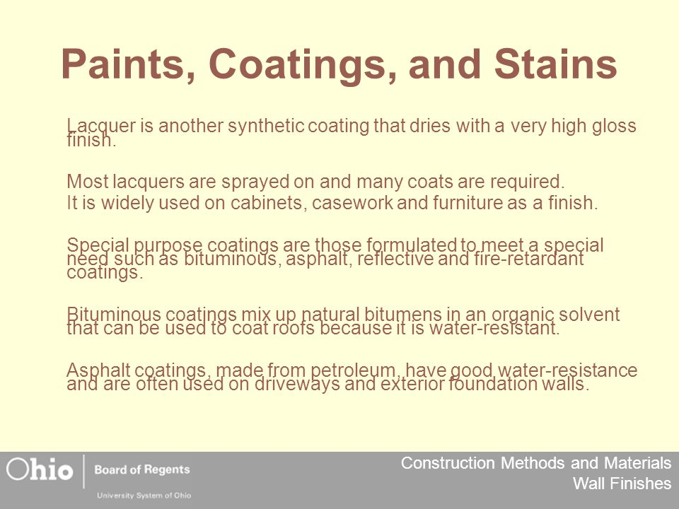 Construction Methods and Materials Wall Finishes Paints, Coatings, and Stains Lacquer is another synthetic coating that dries with a very high gloss finish.