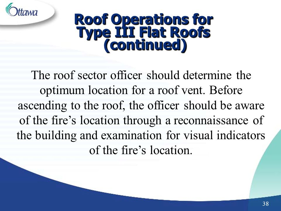 38 The roof sector officer should determine the optimum location for a roof vent.