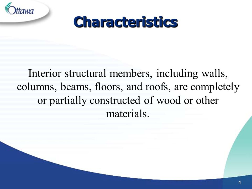 4 Interior structural members, including walls, columns, beams, floors, and roofs, are completely or partially constructed of wood or other materials.