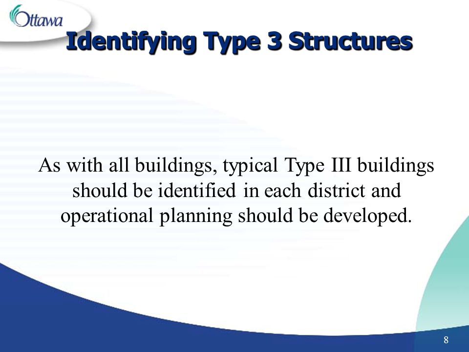 8 Identifying Type 3 Structures As with all buildings, typical Type III buildings should be identified in each district and operational planning should be developed.