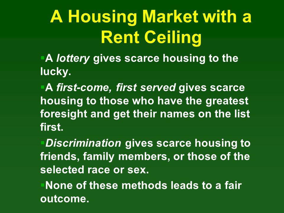 A Housing Market with a Rent Ceiling A lottery gives scarce housing to the lucky. A first-come, first served gives scarce housing to those who have th