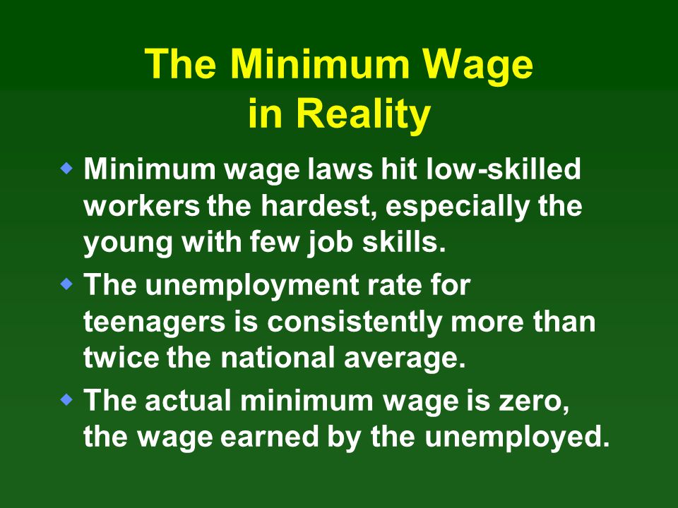 The Minimum Wage in Reality Minimum wage laws hit low-skilled workers the hardest, especially the young with few job skills. The unemployment rate for