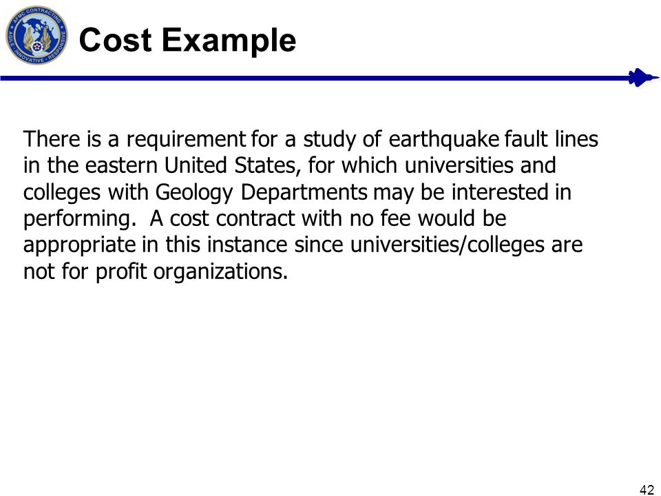 42 Cost Example There is a requirement for a study of earthquake fault lines in the eastern United States, for which universities and colleges with Ge