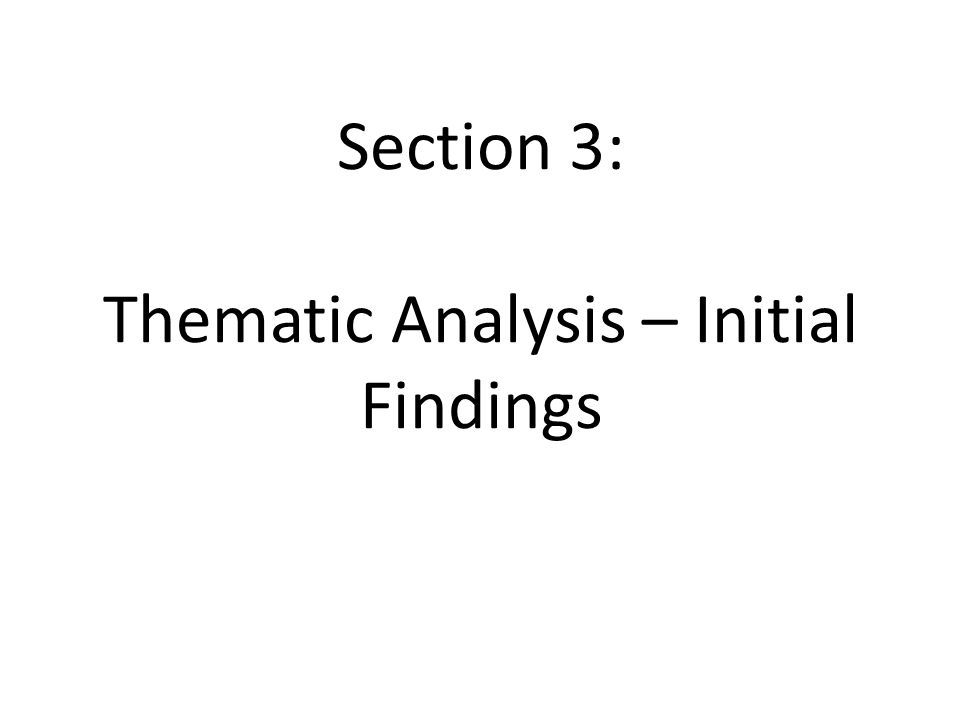 Section 3: Thematic Analysis – Initial Findings