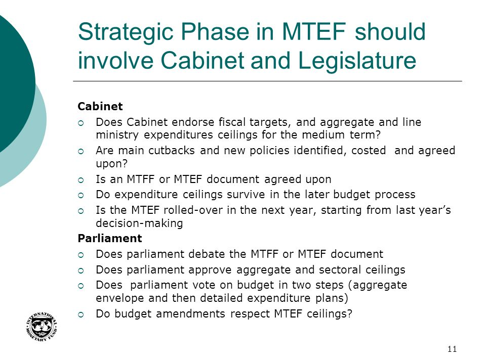 Strategic Phase in MTEF should involve Cabinet and Legislature Cabinet Does Cabinet endorse fiscal targets, and aggregate and line ministry expenditur