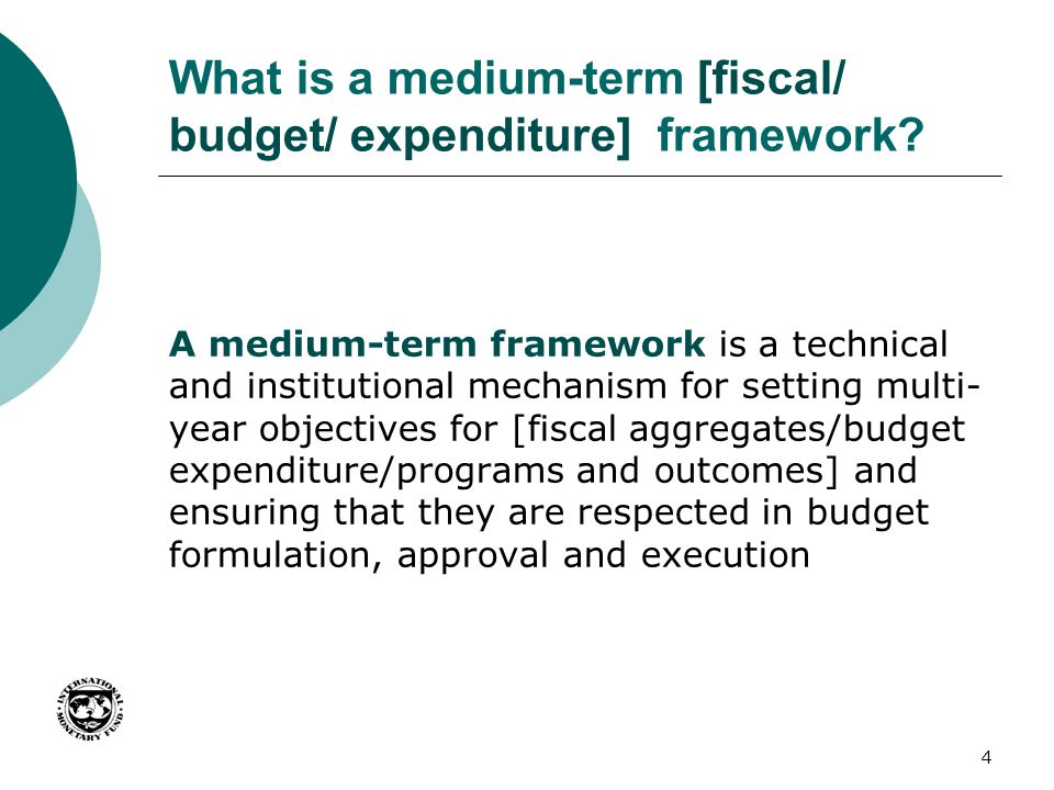 What is a medium-term [fiscal/ budget/ expenditure] framework? A medium-term framework is a technical and institutional mechanism for setting multi- y