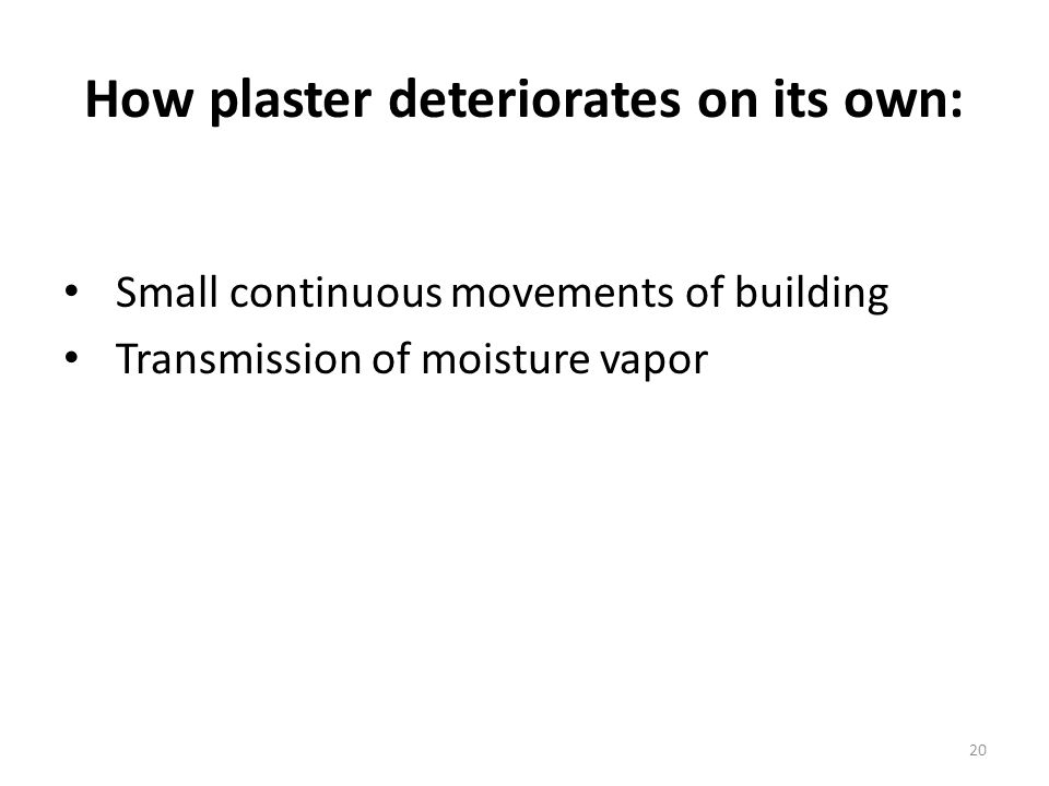 How plaster deteriorates on its own: Small continuous movements of building Transmission of moisture vapor 20