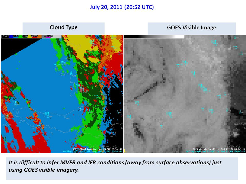 July 20, 2011 (20:52 UTC) Cloud Type GOES Visible Image It is difficult to infer MVFR and IFR conditions (away from surface observations) just using GOES visible imagery.