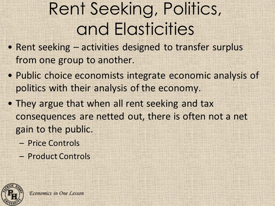 Rent Seeking, Politics, and Elasticities Rent seeking – activities designed to transfer surplus from one group to another.