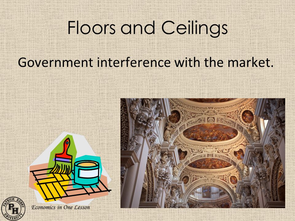 Floors and Ceilings Government interference with the market.