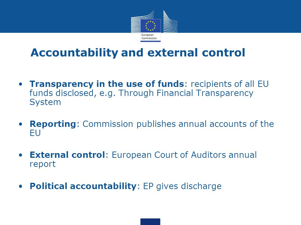 Accountability and external control Transparency in the use of funds: recipients of all EU funds disclosed, e.g. Through Financial Transparency System