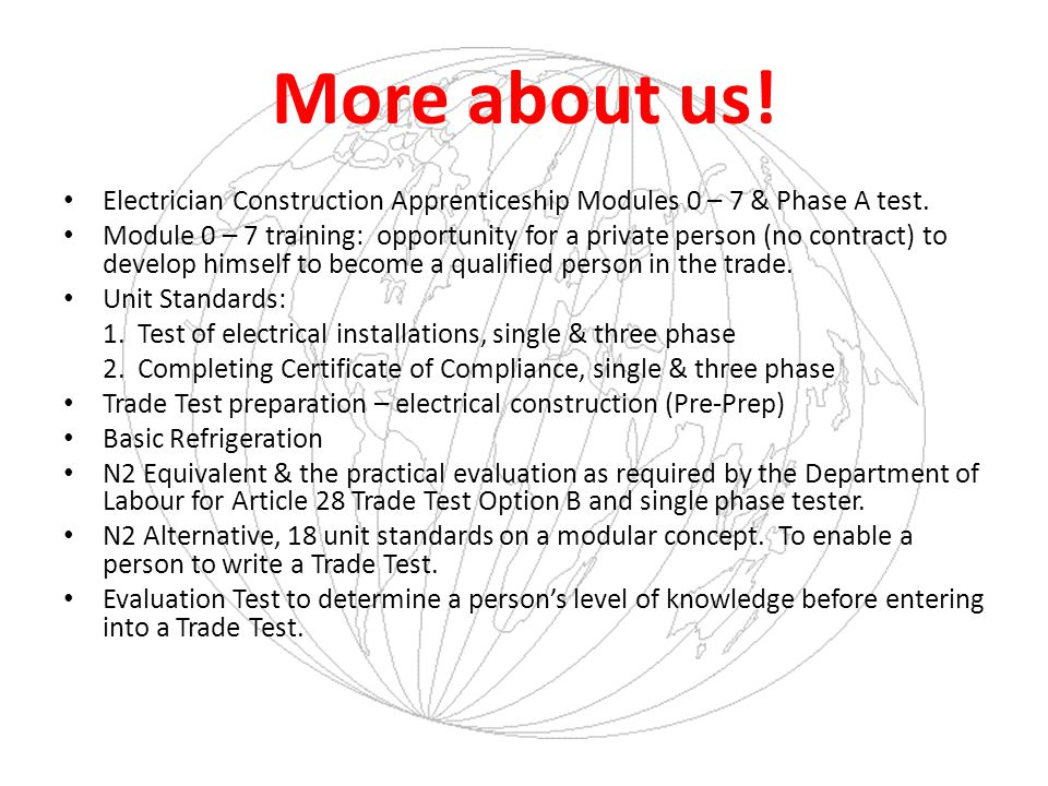 More about us! Electrician Construction Apprenticeship Modules 0 – 7 & Phase A test. Module 0 – 7 training: opportunity for a private person (no contr