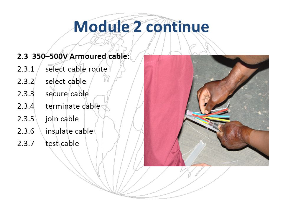 Module 2 continue 2.3 350–500V Armoured cable: 2.3.1select cable route 2.3.2select cable 2.3.3secure cable 2.3.4terminate cable 2.3.5join cable 2.3.6i