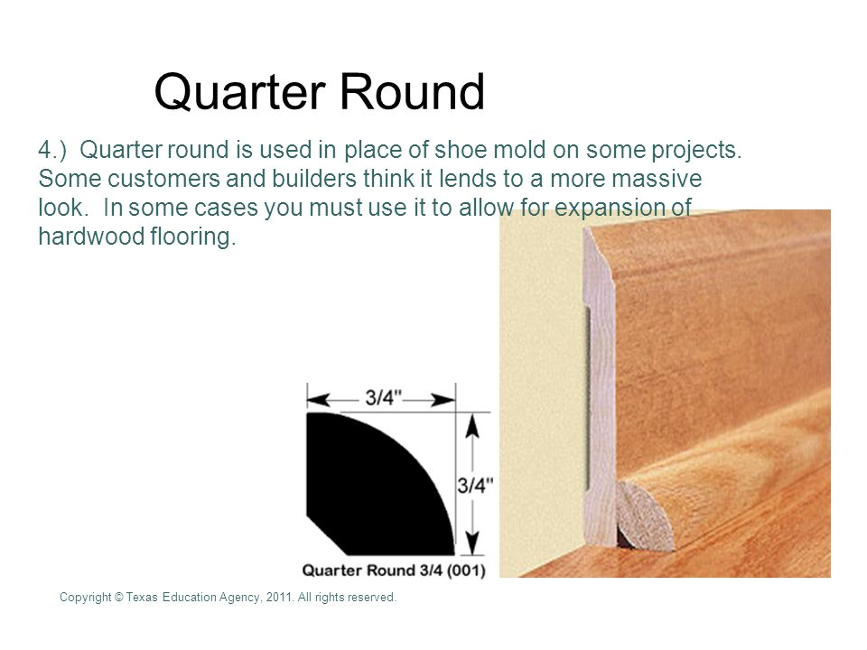 Quarter Round 4.) Quarter round is used in place of shoe mold on some projects.