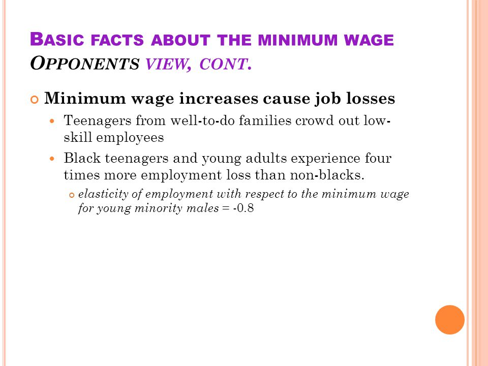 B ASIC FACTS ABOUT THE MINIMUM WAGE O PPONENTS VIEW, CONT.