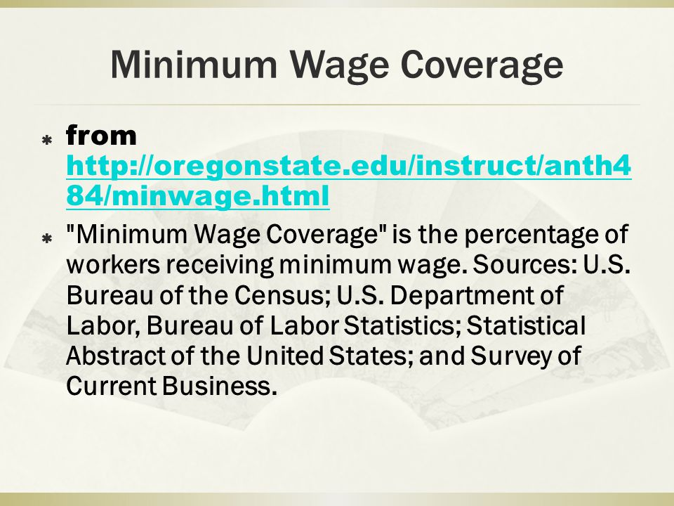 Minimum Wage Coverage from   84/minwage.html   84/minwage.html Minimum Wage Coverage is the percentage of workers receiving minimum wage.