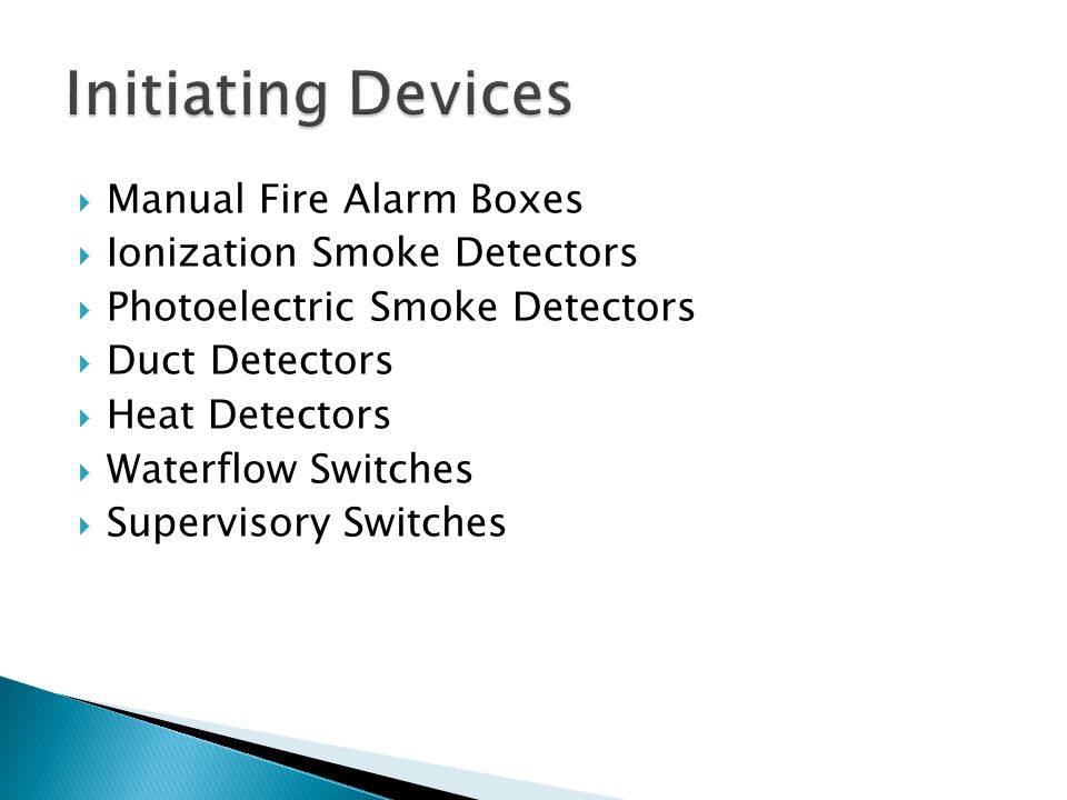 Manual Fire Alarm Boxes Ionization Smoke Detectors Photoelectric Smoke Detectors Duct Detectors Heat Detectors Waterflow Switches Supervisory Switches