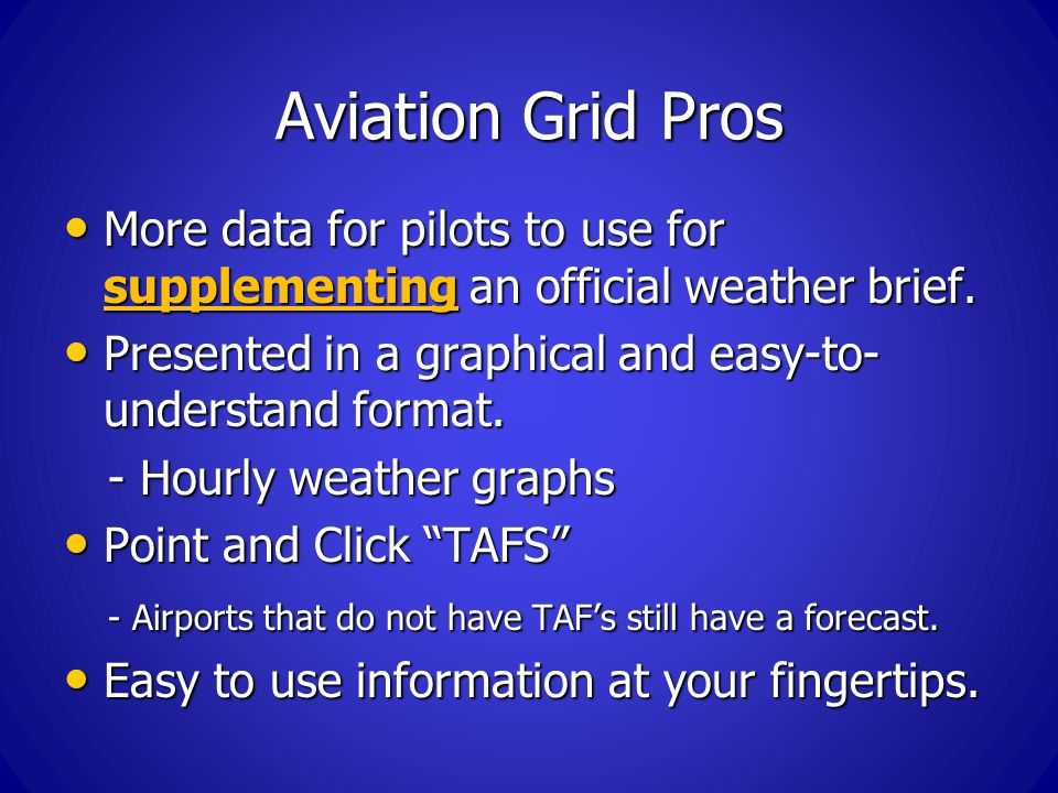 Aviation Grid Pros More data for pilots to use for supplementing an official weather brief.