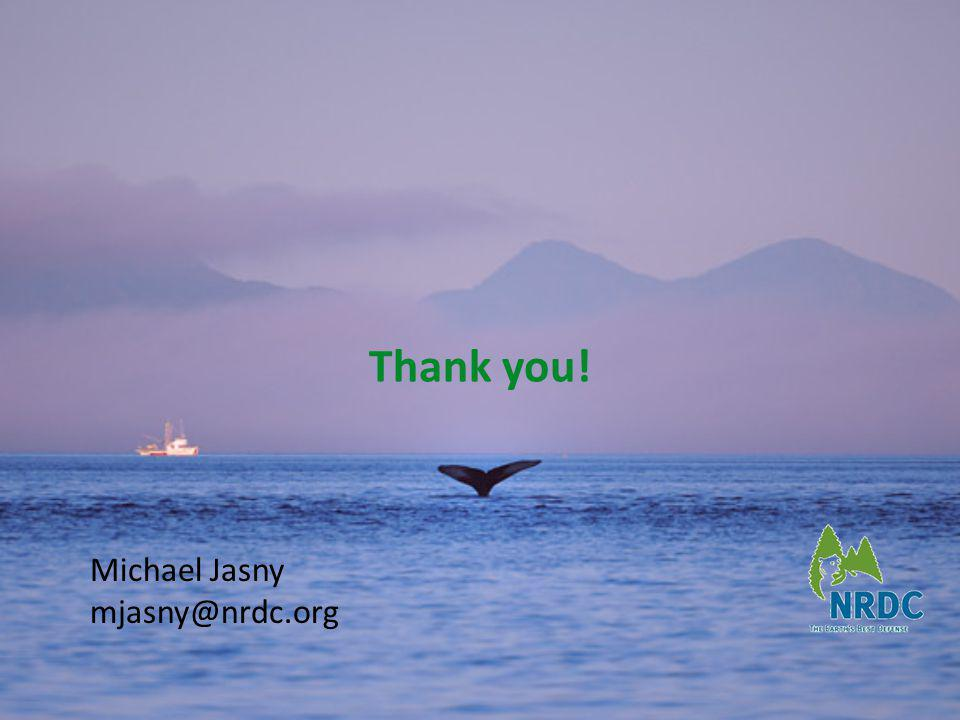 Thank you! Michael Jasny mjasny@nrdc.org