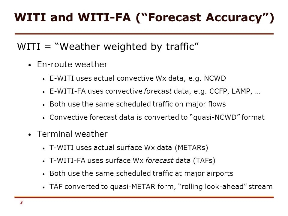 2 WITI and WITI-FA (Forecast Accuracy) WITI = Weather weighted by traffic En-route weather E-WITI uses actual convective Wx data, e.g. NCWD E-WITI-FA