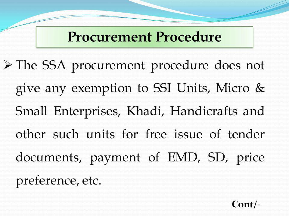 The SSA procurement procedure does not give any exemption to SSI Units, Micro & Small Enterprises, Khadi, Handicrafts and other such units for free issue of tender documents, payment of EMD, SD, price preference, etc.