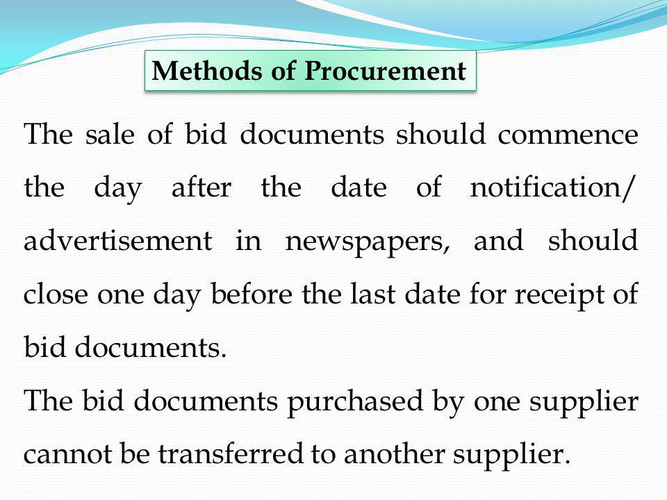 The sale of bid documents should commence the day after the date of notification/ advertisement in newspapers, and should close one day before the last date for receipt of bid documents.